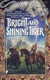 Bright and Shining Tiger