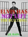 Elvis Has Not Left the Building by J.R. Rain