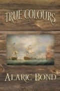 True Colours (Fighting Sail, #3)
