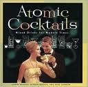 Atomic Cocktails by Karen Brooks