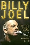 Billy Joel The Life and Times of an Angry Young Man