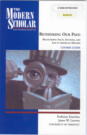 Rethinking Our Past: Recognizing Facts, Fictions, And Lies In American History