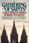 A Gathering of Saints: A True Story of Money, Murder and Deceit
