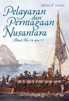 Pelayaran dan Perniagaan Nusantara Abad ke-16 dan 17 by Adrian B. Lapian