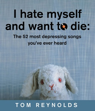 I Hate Myself and Want to Die: The 52 Most Depressing Songs You've Ever Heard