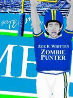 Zombie Punter by Zoe E. Whitten