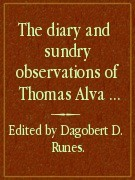 Diary and Sundry Observations of Thomas Alva Edison by Thomas A. Edison