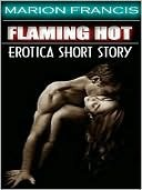 FLAMING HOT - Erotica Romance Short Story by Marion Francis