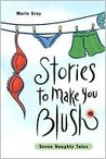 Stories to Make You Blush by Marie Gray