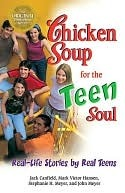 Chicken Soup for the Teen Soul: Real-Life Stories by Real Teens