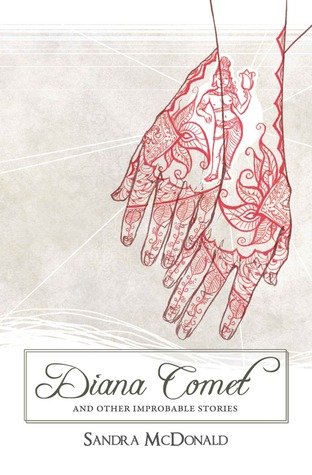 Diana Comet and Other Improbable Stories by Sandra McDonald