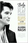 Baby, Let's Play House by Alanna Nash