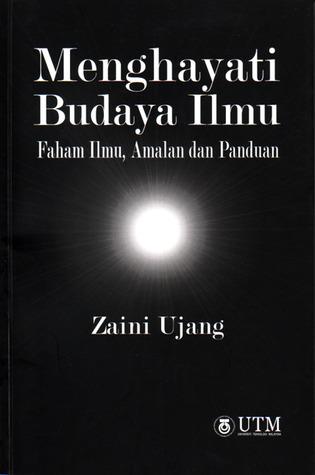 Menghayati Budaya Ilmu; Faham Ilmu, Amalan dan Panduan by Zaini Ujang