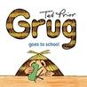 Grug Goes to School (Grug Series)