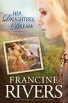 Her Daughter's Dream by Francine Rivers