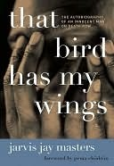 That Bird Has My Wings: The Autobiography of an Innocent Man on Death Row