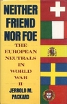 Neither Friend Nor Foe: The European Neutrals in World War II