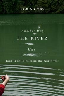 Another Way the River Has by Robin Cody