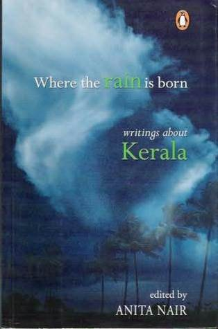 Where The Rain Is Born Writings About Kerala By Anita Nair