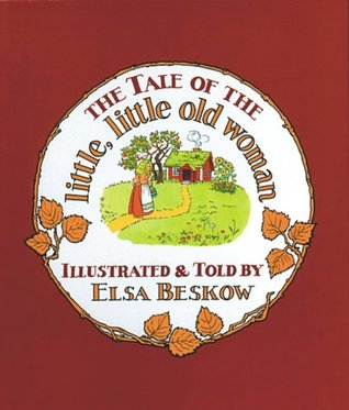 The Tale of the Little, Little Old Woman by Elsa Beskow