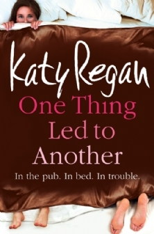 One Thing Led To Another by Katy Regan