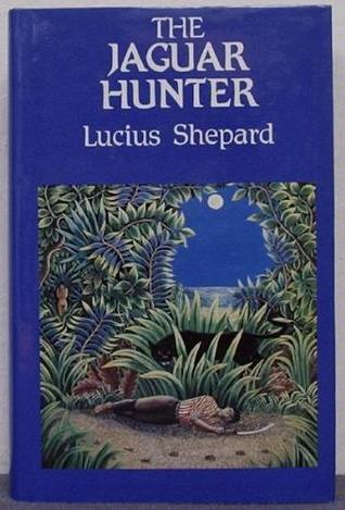 The Jaguar Hunter by Lucius Shepard