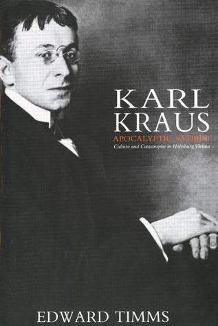 Karl Kraus: Apocalyptic Satirist: Culture and Catastrophe in Habsburg Vienna