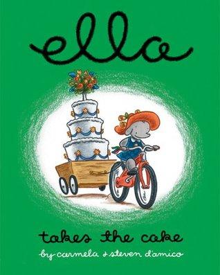 Ella Takes The Cake by Carmela D'Amico