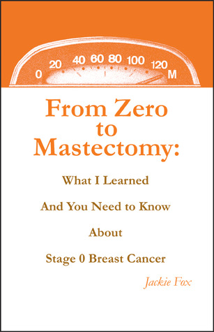 From Zero to Mastectomy: What I Learned and You Need to Know about Stage 0 Breast Cancer