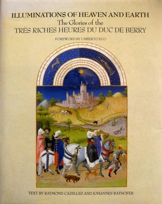Illuminations of Heaven and Earth: The Glories of the Très Riches Heures Du Duc De Berry