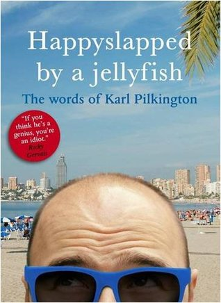 Happyslapped by a Jellyfish: The words of Karl Pilkington