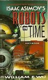 Dictator (Isaac Asimov's Robots in Time, #4)