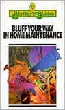 Bluff Your Way in Home Maintenance