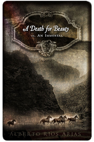 A Death For Beauty or An Immortal by Alberto Rios Arias