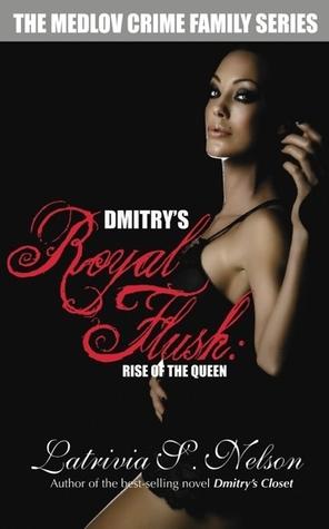 Dmitry�s Royal Flush: Rise of the Queen(The Medlov Crime Family 2) - Latrivia S. Nelson