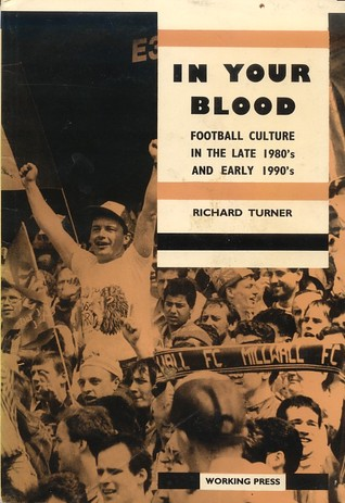 In Your Blood: Football Culture in the Late '80s and Early '90s