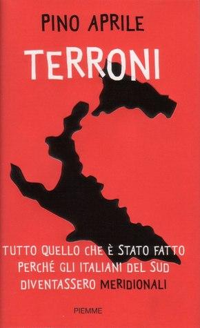 Terroni: Tutto quello che è stato fatto perché gli italiani del Sud diventassero «meridionali»