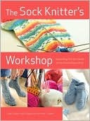 the-sock-knitter-s-workshop-everything-knitters-need-to-knit-socks-beautifully