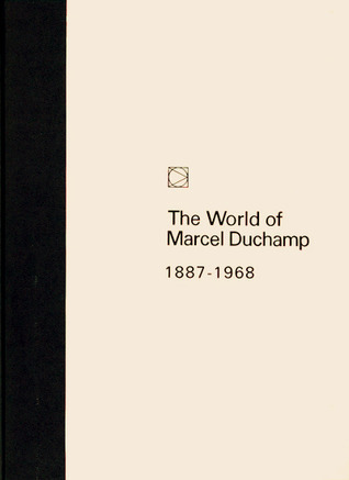 The World of Marcel Duchamp: 1887 - 1968