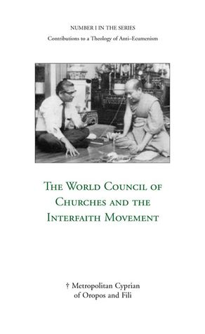 The World Council Of Churches And The Interfaith Movement by Metropolitan Cyprian of Oro...