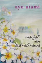 Manjali dan Cakrabirawa by Ayu Utami