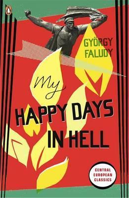 My Happy Days in Hell by György Faludy
