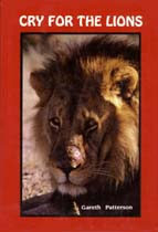 Cry for the lions: A story of the lions of Mashatu epitomising the need for the conservation of the lions of all Africa