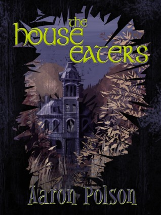 The House Eaters by Aaron Polson
