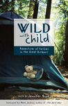 Wild with Child: Adventures of Families in the Great Outdoors