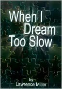When I Dream Too Slow by Lawrence Miller