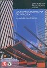 Economia Colombiana del Siglo XX: Un Analisis Cuantitativo