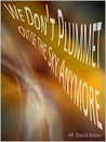 We Don't Plummet Out of the Sky Anymore by M. David Blake