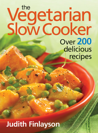 The Vegetarian Slow Cooker: Over 200 Delicious Recipes