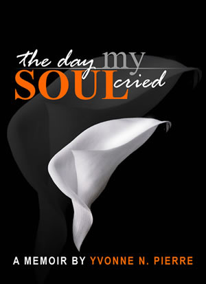 The Day My Soul Cried by Yvonne Pierre